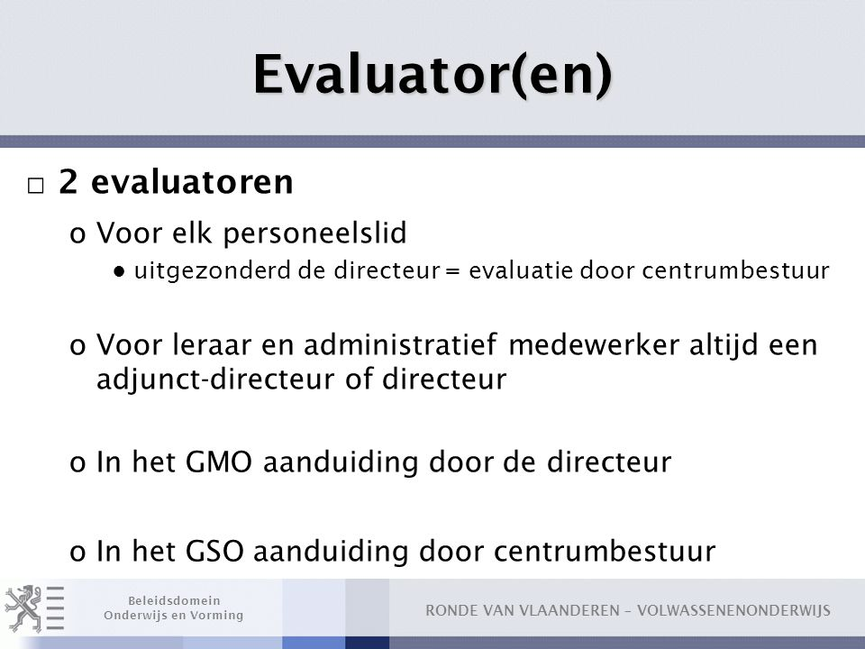 Evaluator(en) 2 evaluatoren Voor elk personeelslid