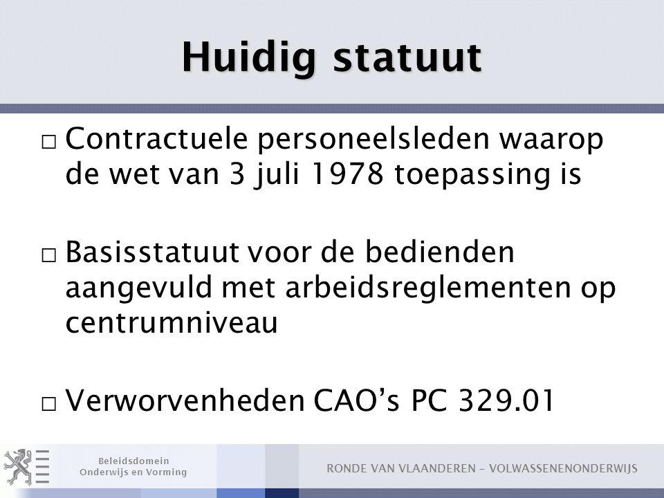 Huidig statuut Contractuele personeelsleden waarop de wet van 3 juli 1978 toepassing is.