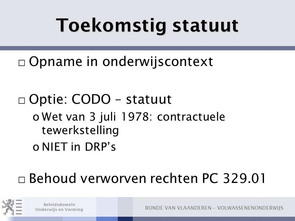 Toekomstig statuut Opname in onderwijscontext Optie: CODO – statuut