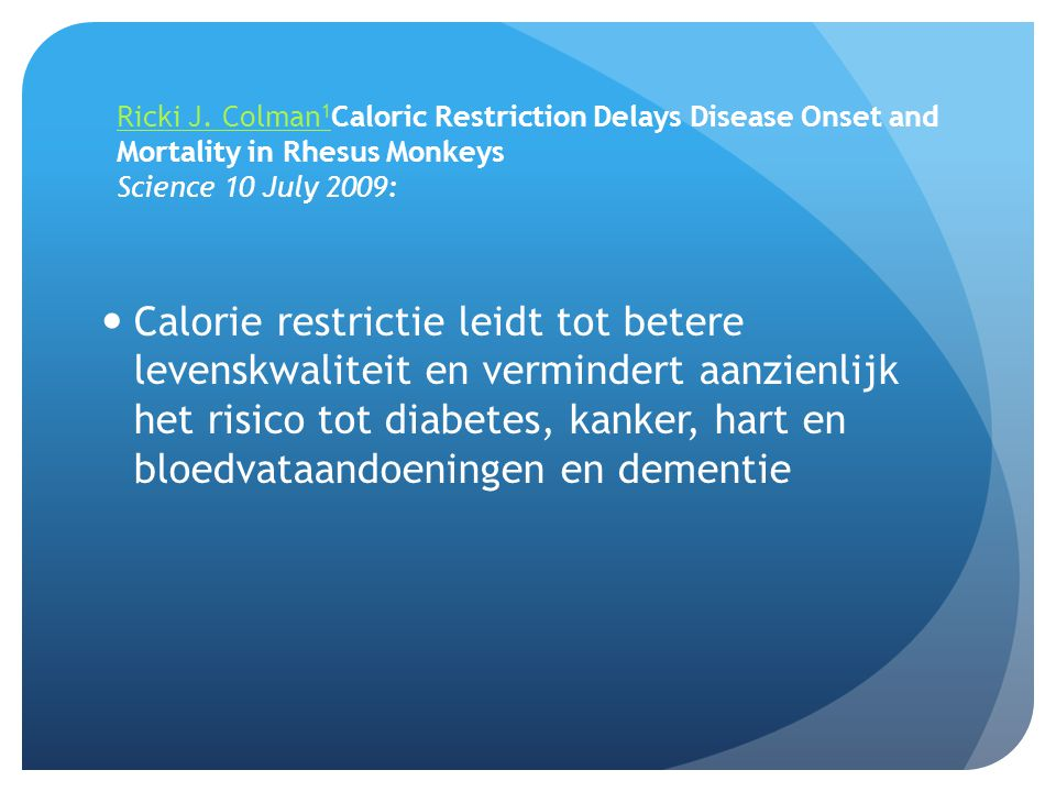 Ricki J. Colman1Caloric Restriction Delays Disease Onset and Mortality in Rhesus Monkeys Science 10 July 2009: