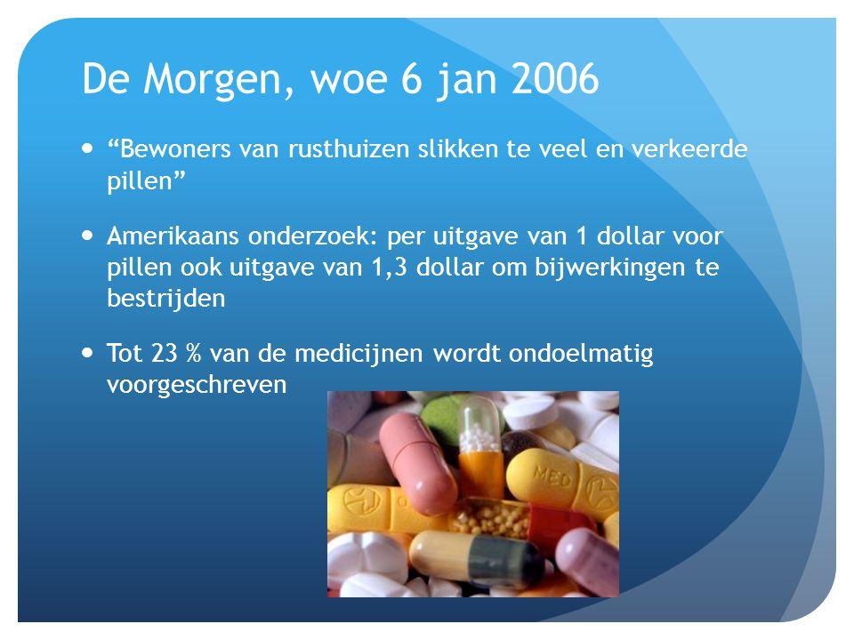 De Morgen, woe 6 jan 2006 Bewoners van rusthuizen slikken te veel en verkeerde pillen