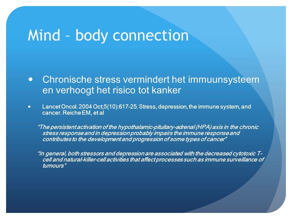 Mind – body connection Chronische stress vermindert het immuunsysteem en verhoogt het risico tot kanker.