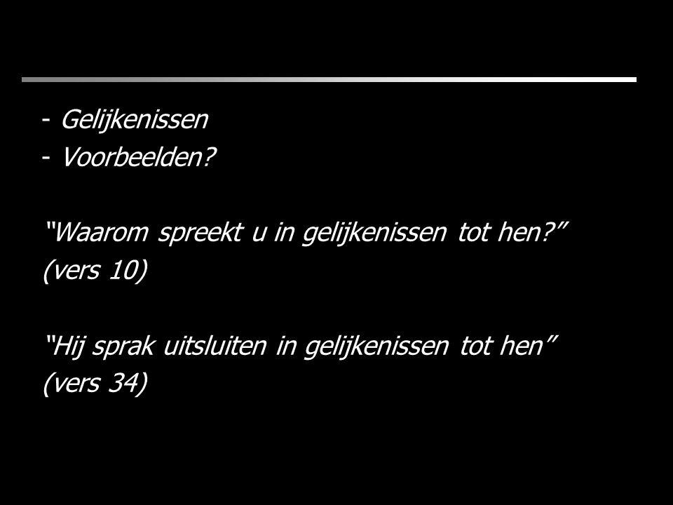 Gelijkenissen Voorbeelden Waarom spreekt u in gelijkenissen tot hen (vers 10) Hij sprak uitsluiten in gelijkenissen tot hen