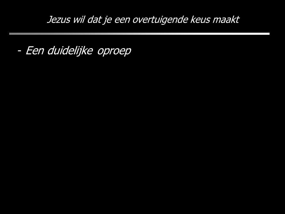 Jezus wil dat je een overtuigende keus maakt