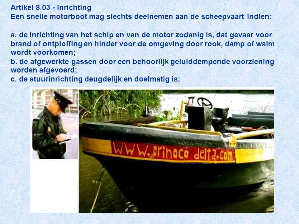 Artikel 8.03 - Inrichting Een snelle motorboot mag slechts deelnemen aan de scheepvaart indien: a.