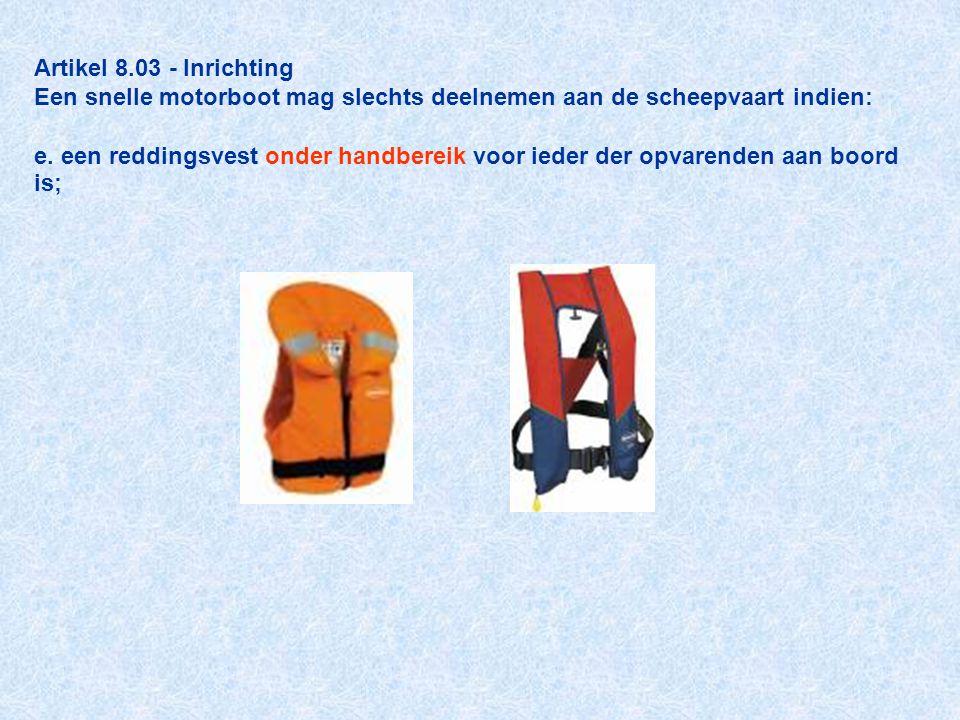 Artikel 8.03 - Inrichting Een snelle motorboot mag slechts deelnemen aan de scheepvaart indien: e.