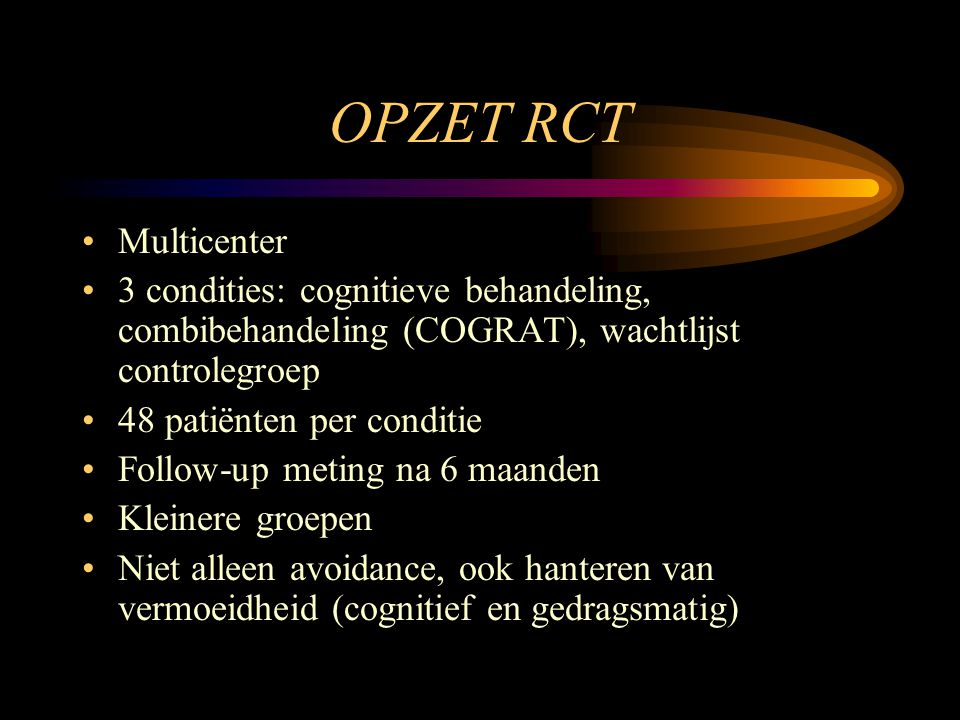 OPZET RCT Multicenter. 3 condities: cognitieve behandeling, combibehandeling (COGRAT), wachtlijst controlegroep.