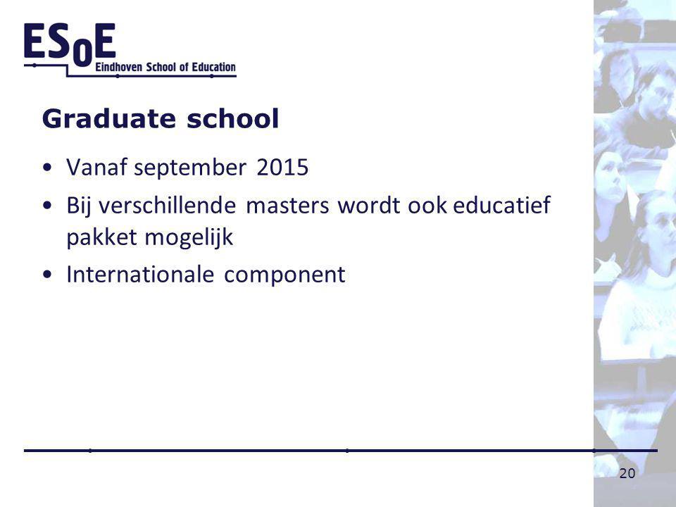 Graduate school Vanaf september 2015. Bij verschillende masters wordt ook educatief pakket mogelijk.