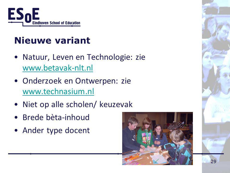 Nieuwe variant Natuur, Leven en Technologie: zie www.betavak-nlt.nl. Onderzoek en Ontwerpen: zie www.technasium.nl.