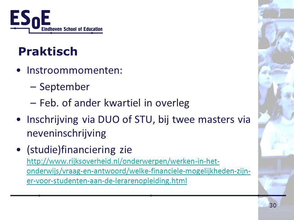 Praktisch Instroommomenten: September. Feb. of ander kwartiel in overleg. Inschrijving via DUO of STU, bij twee masters via neveninschrijving.