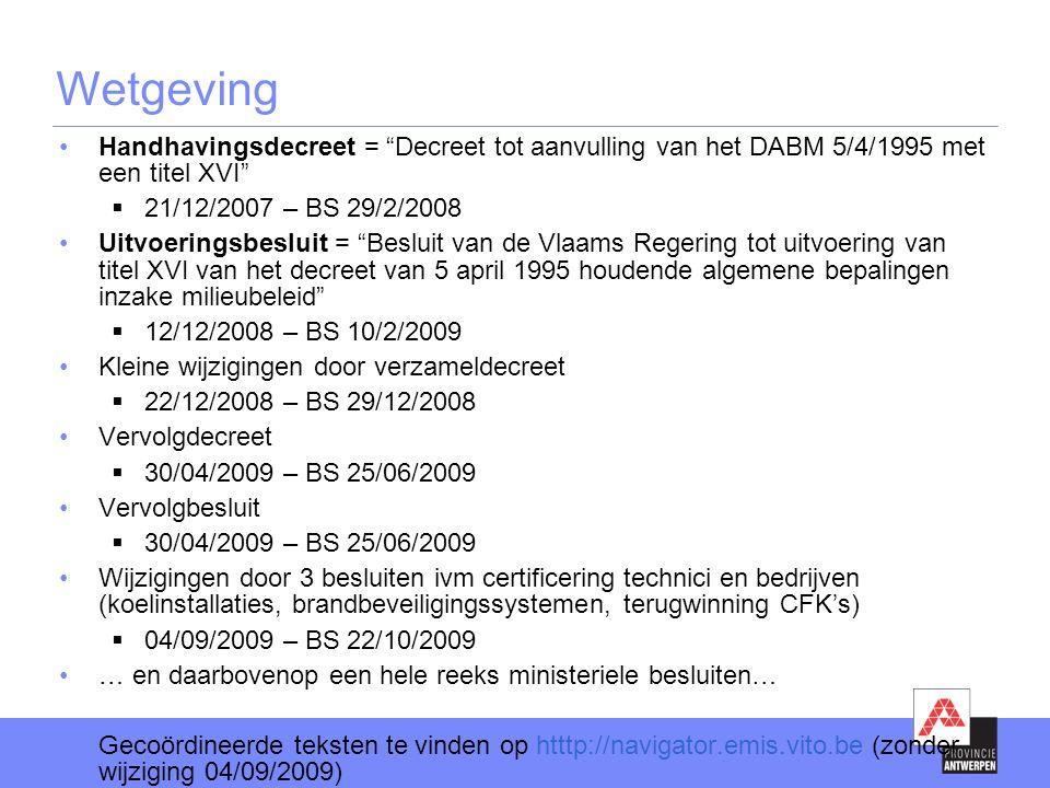 Wetgeving Handhavingsdecreet = Decreet tot aanvulling van het DABM 5/4/1995 met een titel XVI 21/12/2007 – BS 29/2/2008.