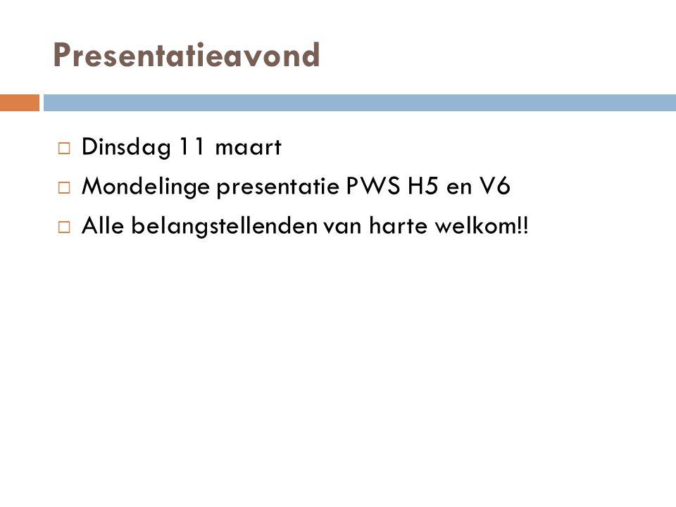 Presentatieavond Dinsdag 11 maart Mondelinge presentatie PWS H5 en V6