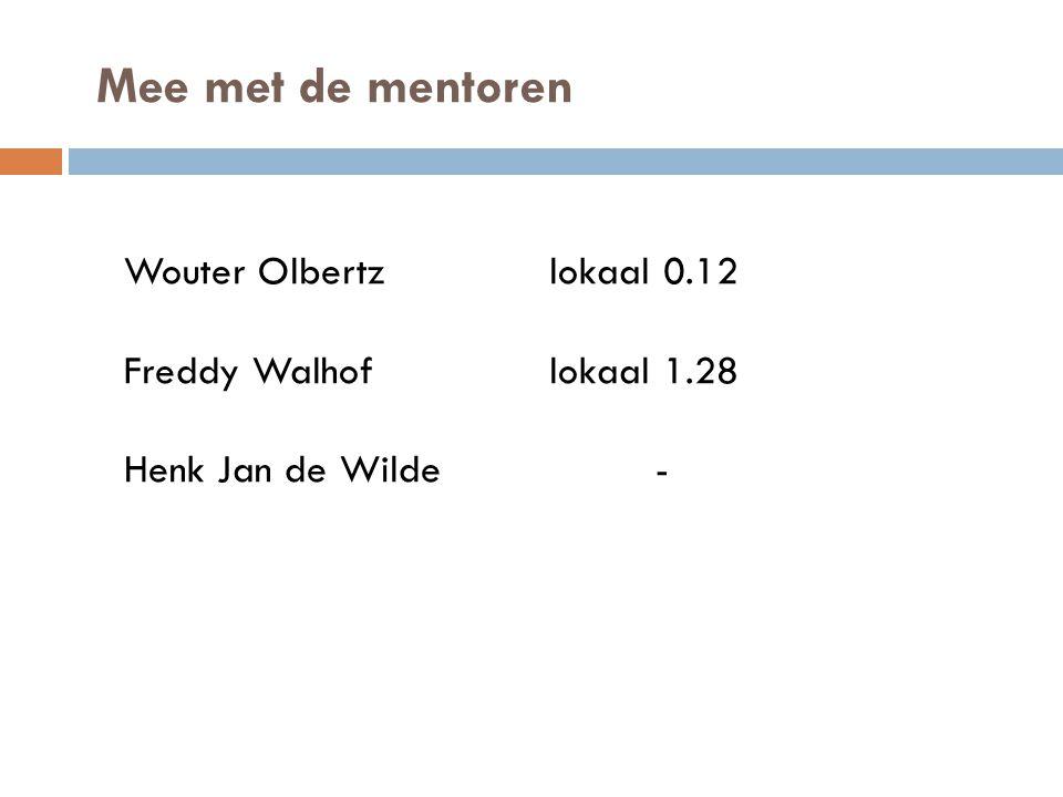 Mee met de mentoren Wouter Olbertz lokaal 0.12