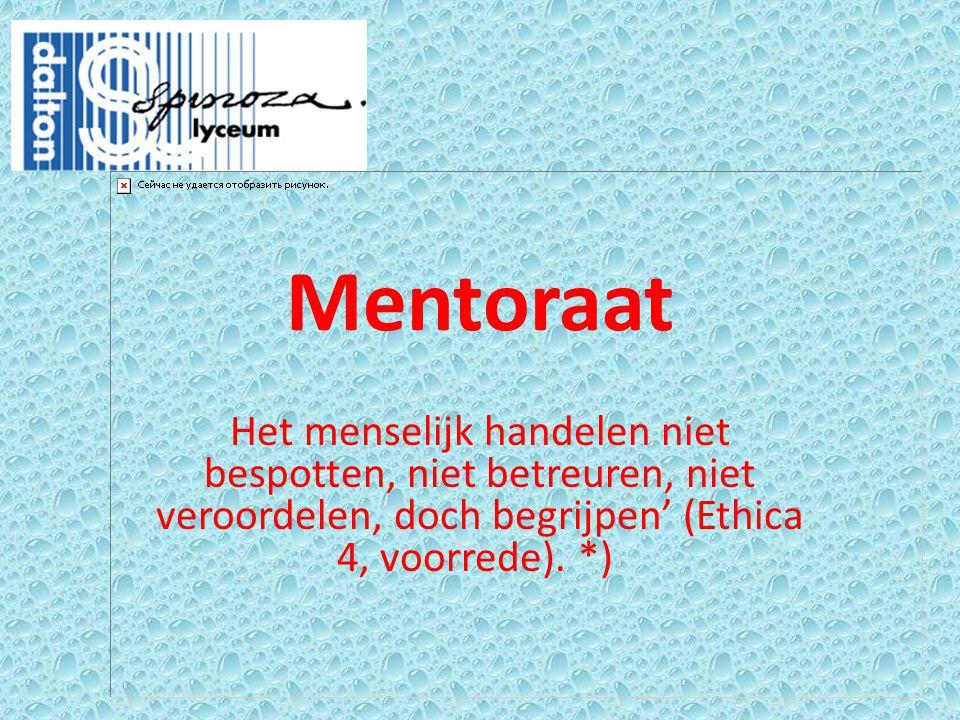 Mentoraat Het menselijk handelen niet bespotten, niet betreuren, niet veroordelen, doch begrijpen' (Ethica 4, voorrede).