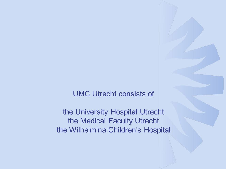 UMC Utrecht consists of the University Hospital Utrecht the Medical Faculty Utrecht the Wilhelmina Children's Hospital