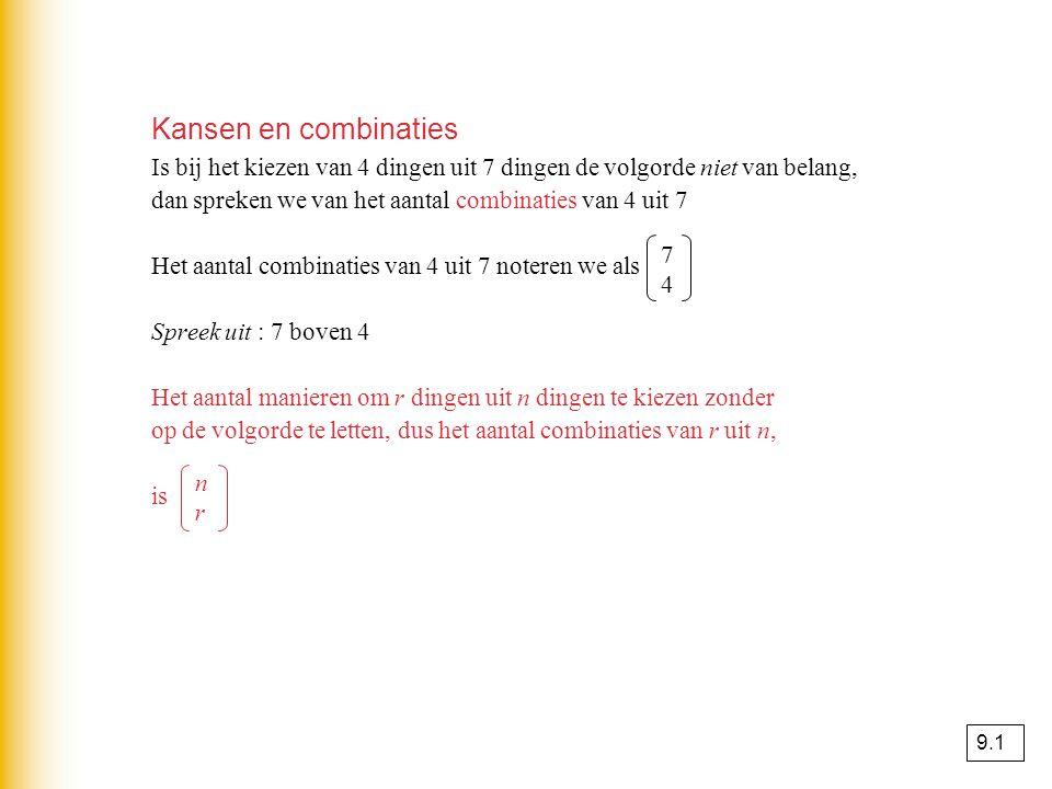 Kansen en combinaties Is bij het kiezen van 4 dingen uit 7 dingen de volgorde niet van belang, dan spreken we van het aantal combinaties van 4 uit 7.
