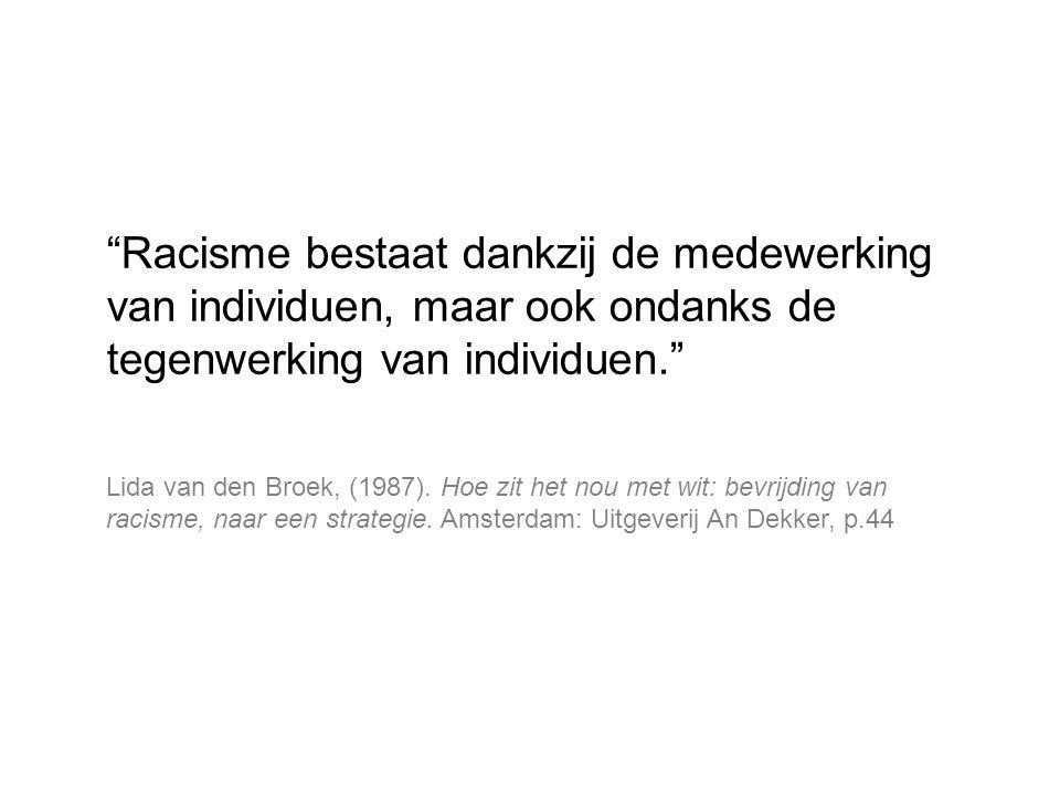 Racisme bestaat dankzij de medewerking van individuen, maar ook ondanks de tegenwerking van individuen.