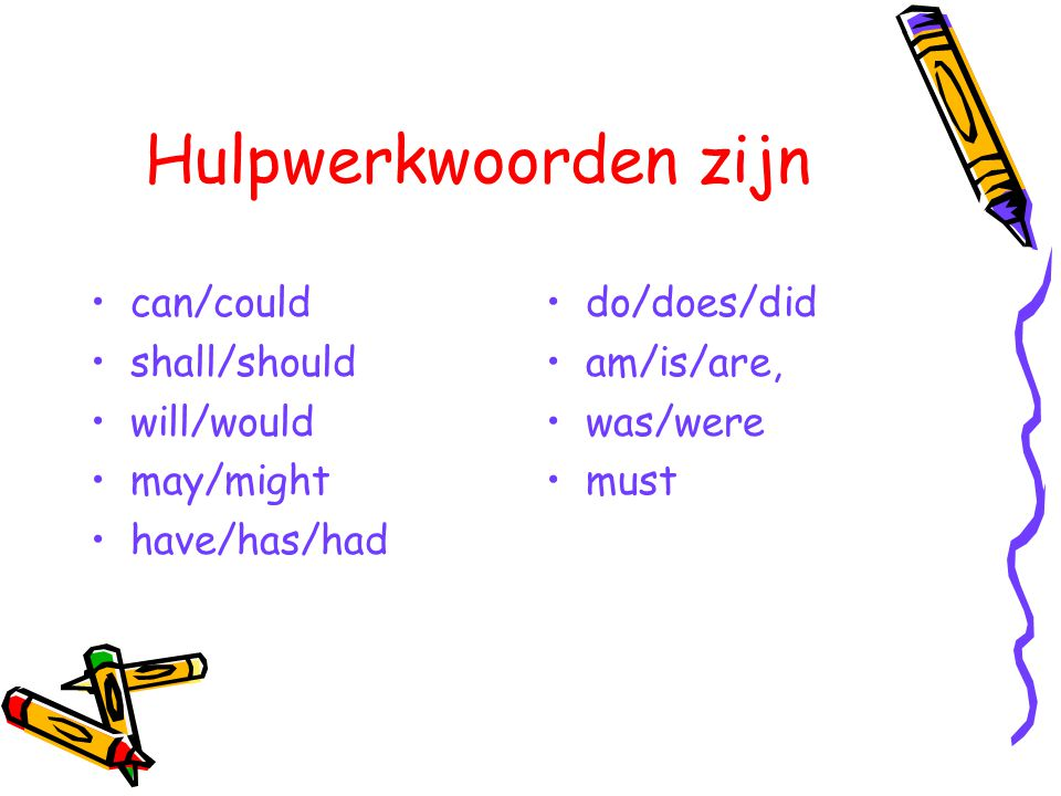 Hulpwerkwoorden zijn can/could shall/should will/would may/might