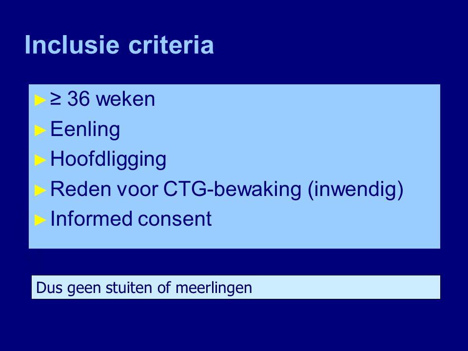 Inclusie criteria ≥ 36 weken Eenling Hoofdligging