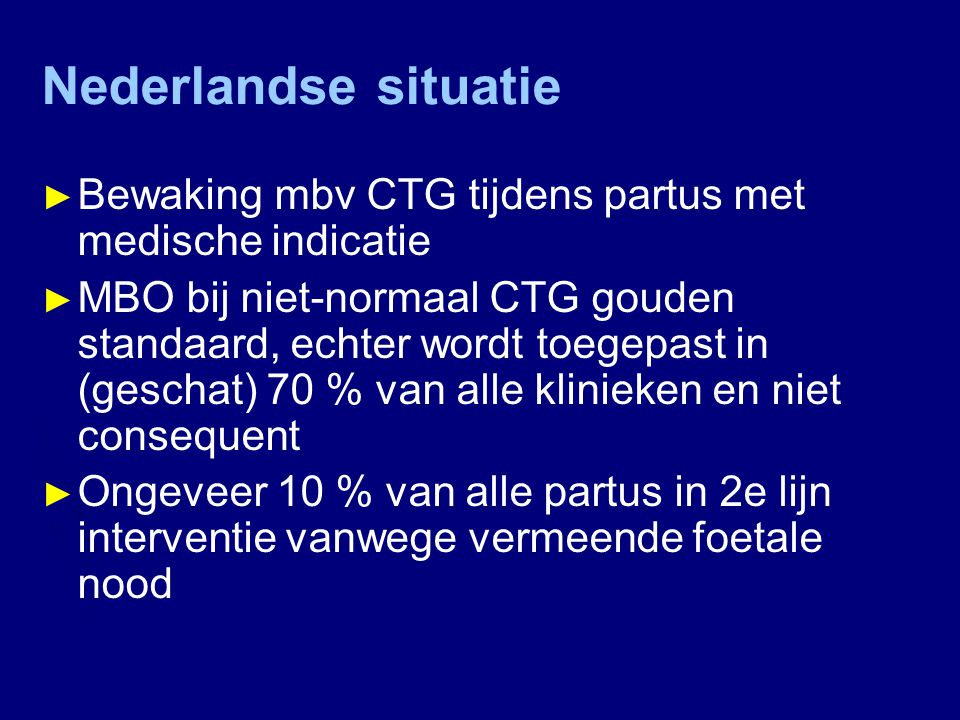 Nederlandse situatie Bewaking mbv CTG tijdens partus met medische indicatie.