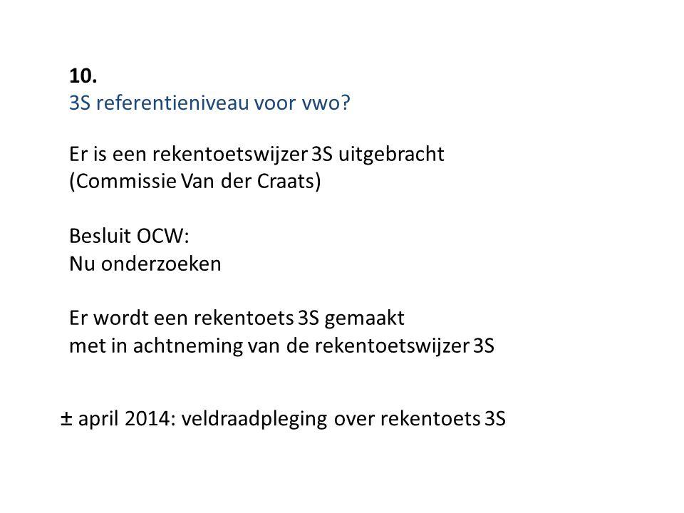 10. 3S referentieniveau voor vwo Er is een rekentoetswijzer 3S uitgebracht. (Commissie Van der Craats)
