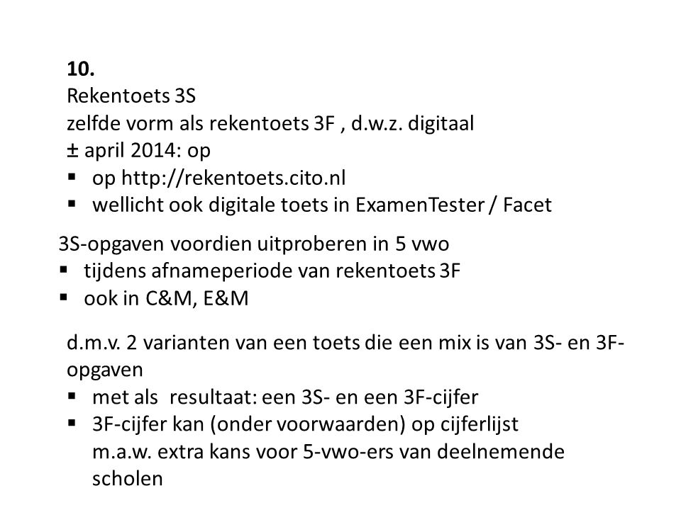 10. Rekentoets 3S. zelfde vorm als rekentoets 3F , d.w.z. digitaal. ± april 2014: op. op http://rekentoets.cito.nl.