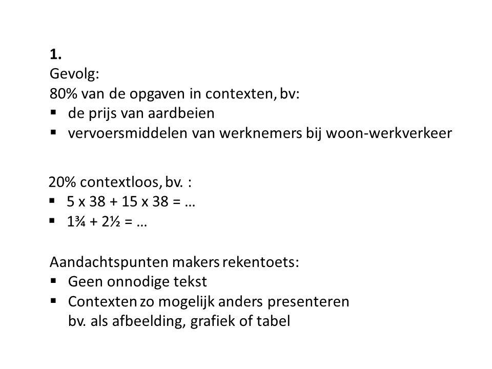 1. Gevolg: 80% van de opgaven in contexten, bv: de prijs van aardbeien. vervoersmiddelen van werknemers bij woon-werkverkeer.