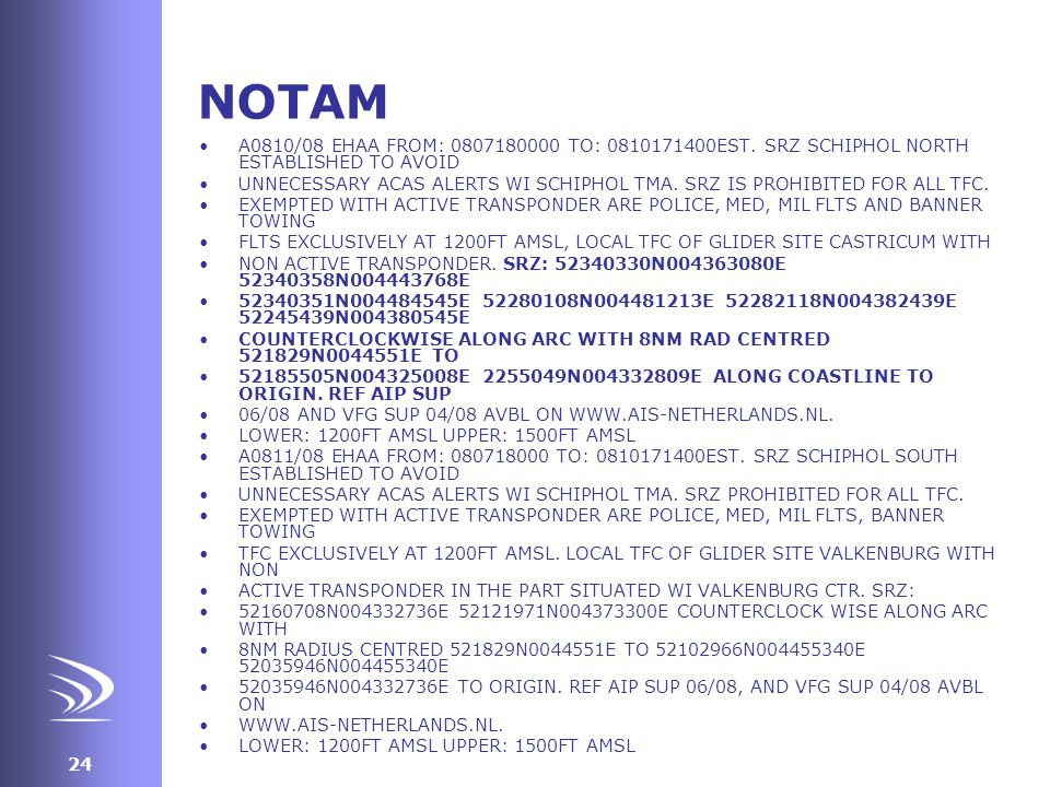 NOTAM A0810/08 EHAA FROM: 0807180000 TO: 0810171400EST. SRZ SCHIPHOL NORTH ESTABLISHED TO AVOID.
