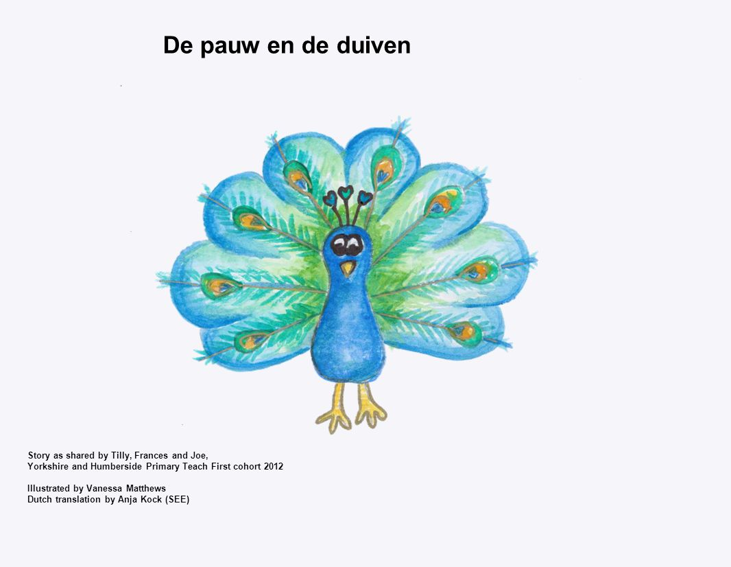De pauw en de duiven Story as shared by Tilly, Frances and Joe,