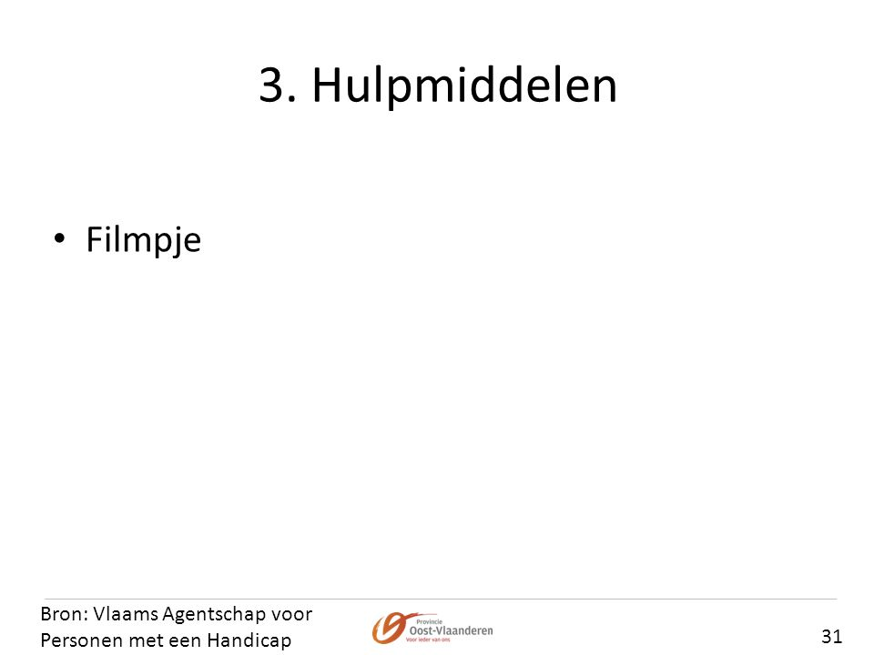 3. Hulpmiddelen Filmpje Bron: Vlaams Agentschap voor