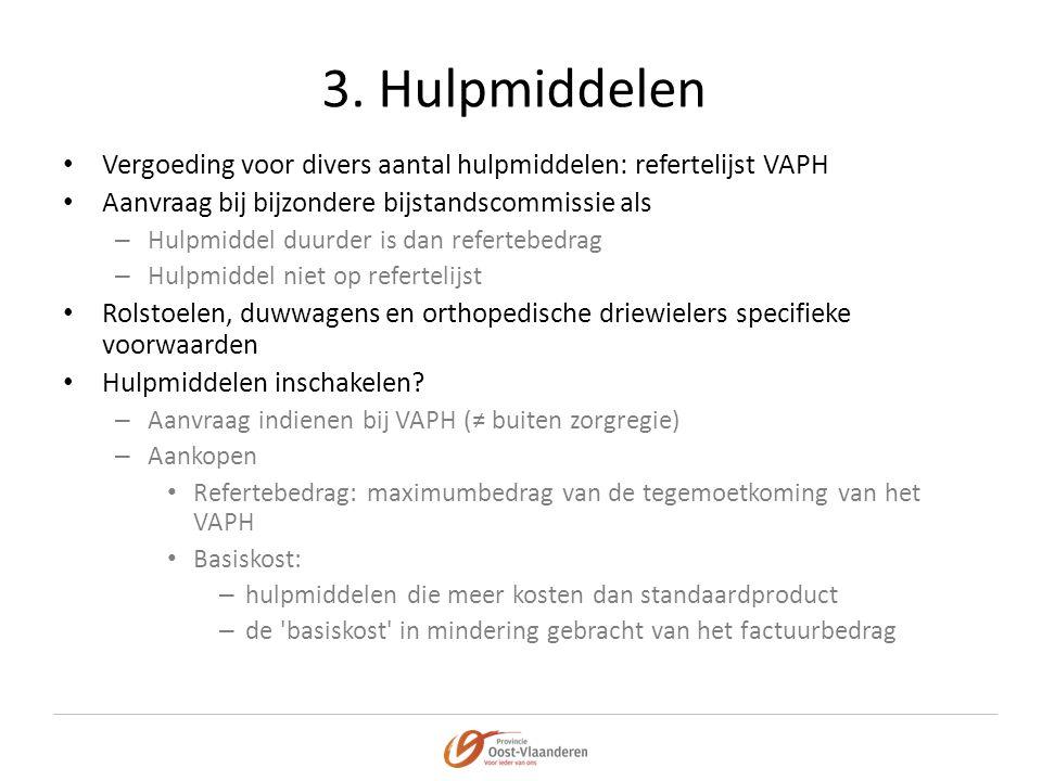 3. Hulpmiddelen Vergoeding voor divers aantal hulpmiddelen: refertelijst VAPH. Aanvraag bij bijzondere bijstandscommissie als.