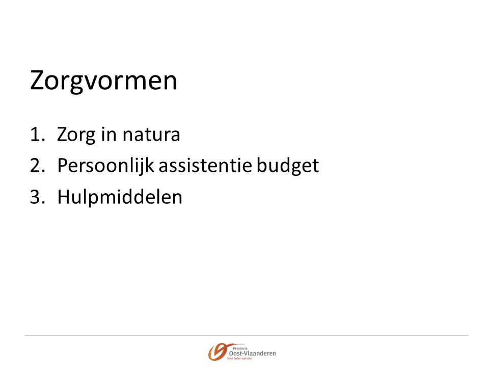Zorgvormen Zorg in natura Persoonlijk assistentie budget Hulpmiddelen