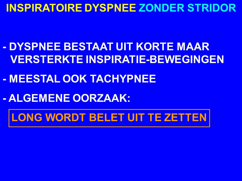 INSPIRATOIRE DYSPNEE ZONDER STRIDOR