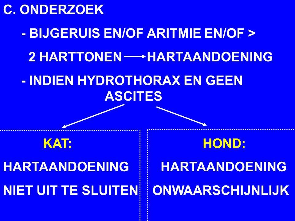 C. ONDERZOEK - BIJGERUIS EN/OF ARITMIE EN/OF > 2 HARTTONEN HARTAANDOENING.