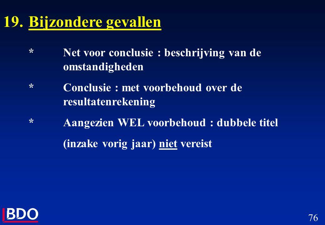 19. Bijzondere gevallen * Net voor conclusie : beschrijving van de omstandigheden. * Conclusie : met voorbehoud over de resultatenrekening.