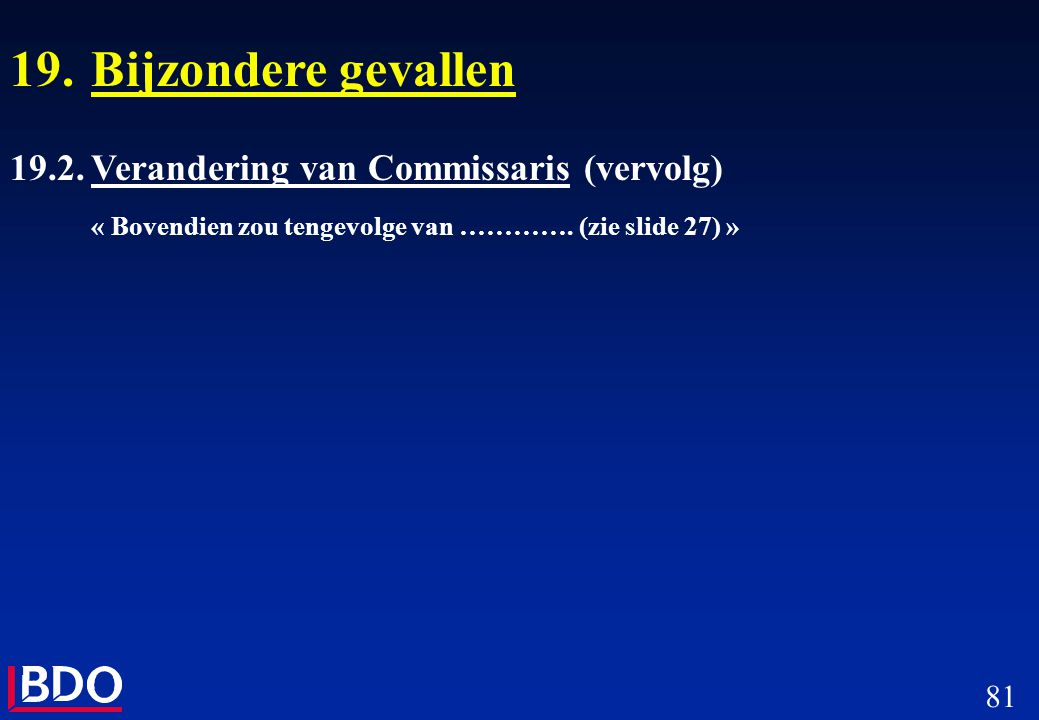 19. Bijzondere gevallen 19.2. Verandering van Commissaris (vervolg)