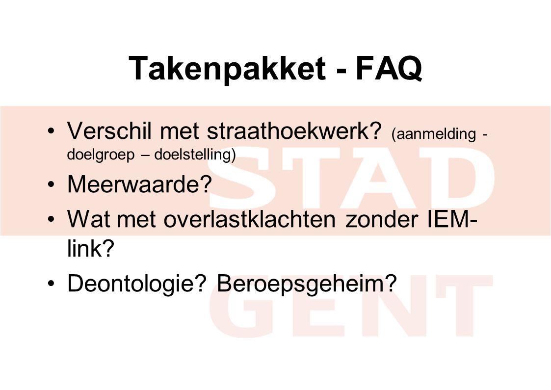 Takenpakket - FAQ Verschil met straathoekwerk (aanmelding -doelgroep – doelstelling) Meerwaarde Wat met overlastklachten zonder IEM-link