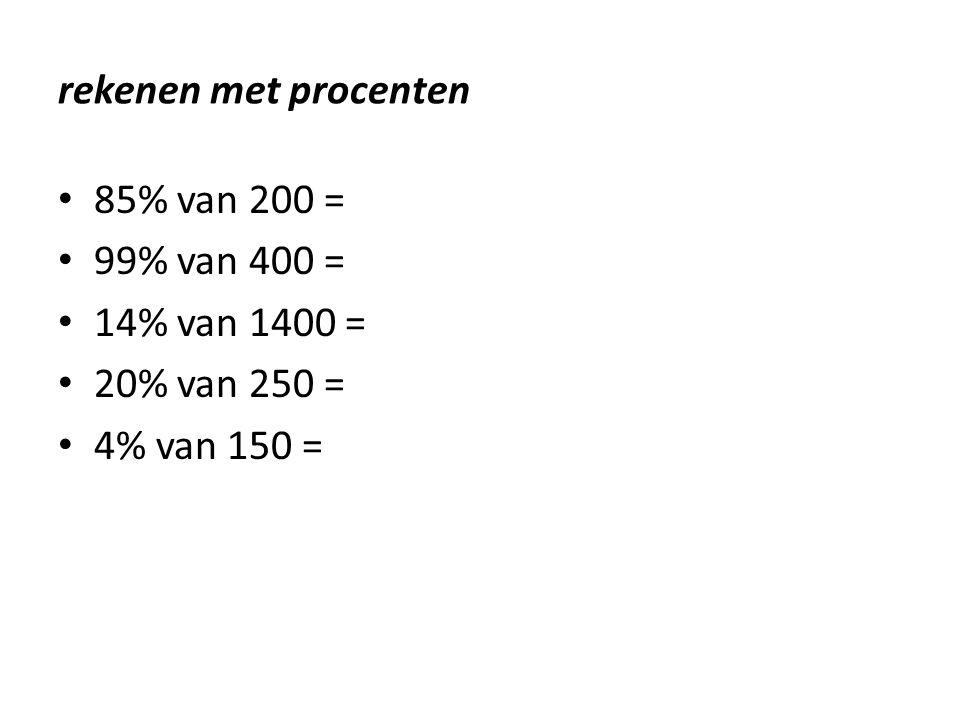 rekenen met procenten 85% van 200 = 99% van 400 = 14% van 1400 = 20% van 250 = 4% van 150 =