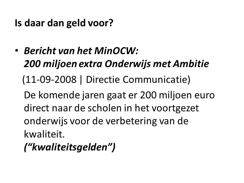 Is daar dan geld voor Bericht van het MinOCW: 200 miljoen extra Onderwijs met Ambitie. (11-09-2008 | Directie Communicatie)