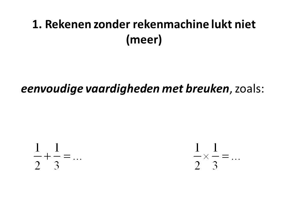 1. Rekenen zonder rekenmachine lukt niet (meer)