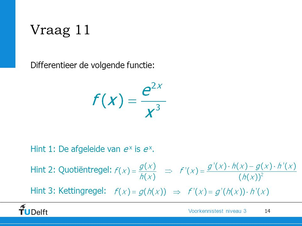 Vraag 11 Differentieer de volgende functie: