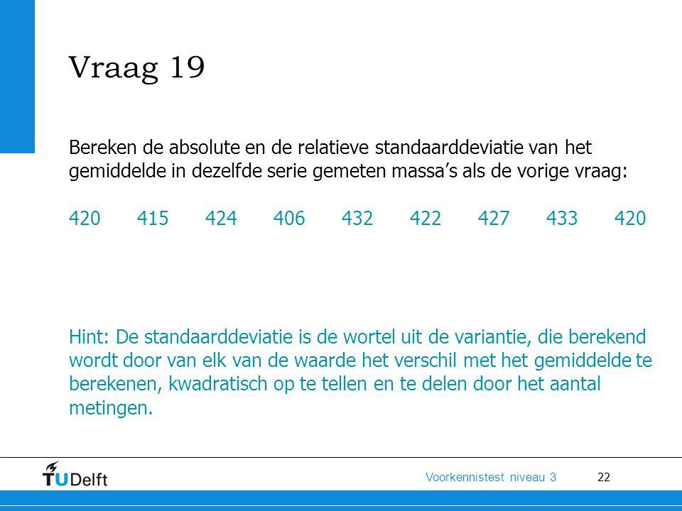 Vraag 19 Bereken de absolute en de relatieve standaarddeviatie van het gemiddelde in dezelfde serie gemeten massa's als de vorige vraag: