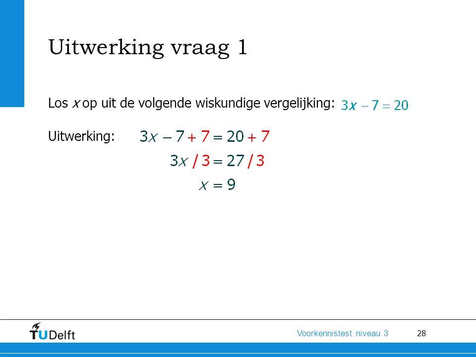 Uitwerking vraag 1 Los x op uit de volgende wiskundige vergelijking:
