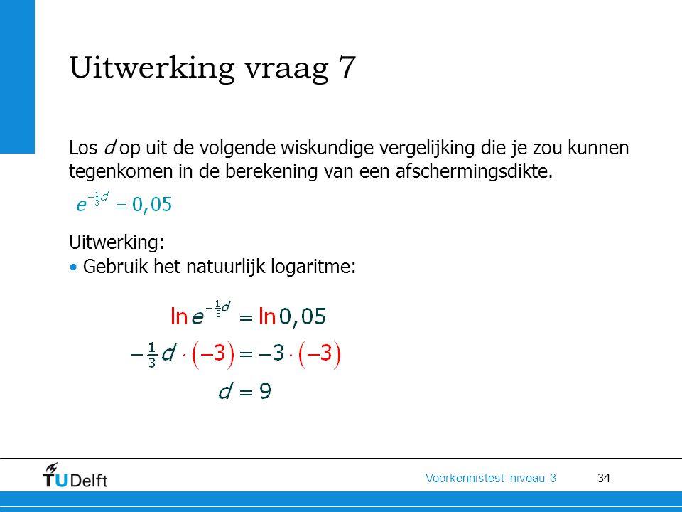 Uitwerking vraag 7 Los d op uit de volgende wiskundige vergelijking die je zou kunnen tegenkomen in de berekening van een afschermingsdikte.