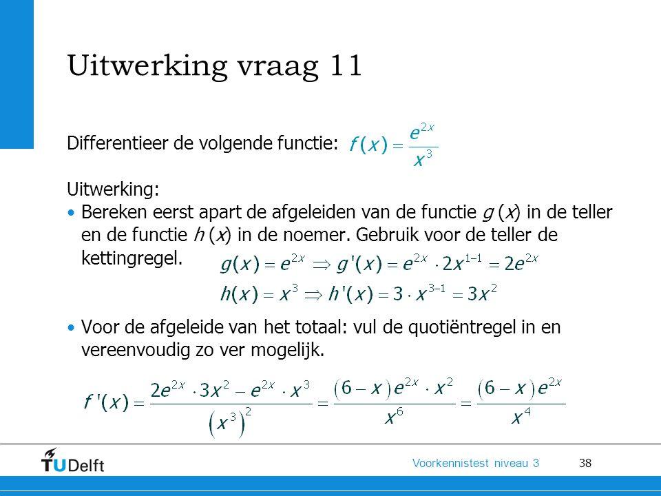Uitwerking vraag 11 Differentieer de volgende functie: Uitwerking: