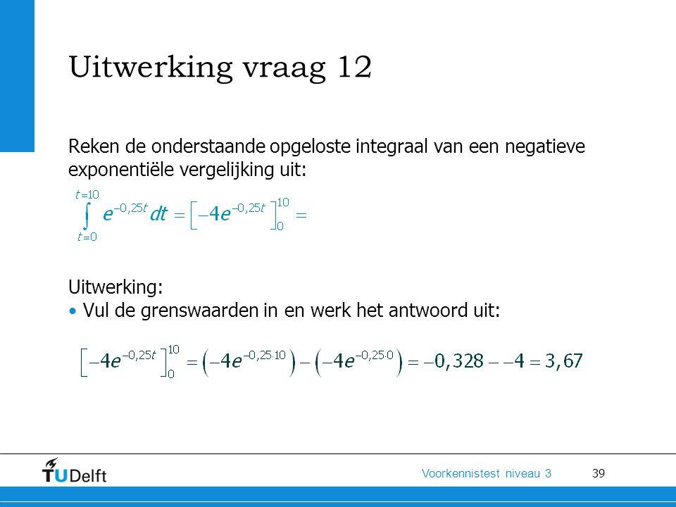 Uitwerking vraag 12 Reken de onderstaande opgeloste integraal van een negatieve. exponentiële vergelijking uit: