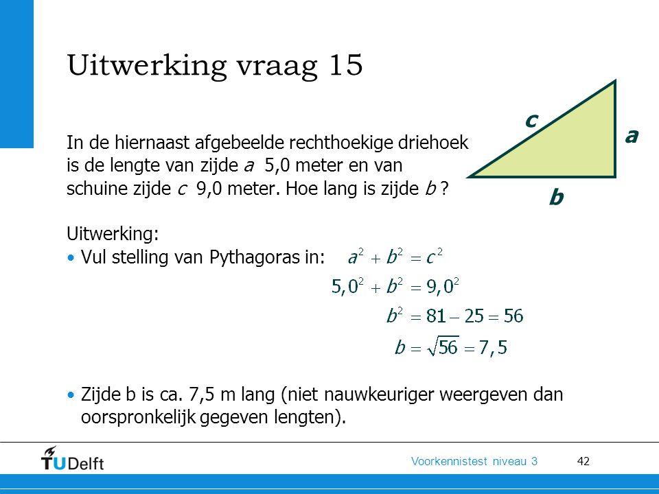 Uitwerking vraag 15 c. a. In de hiernaast afgebeelde rechthoekige driehoek. is de lengte van zijde a 5,0 meter en van.