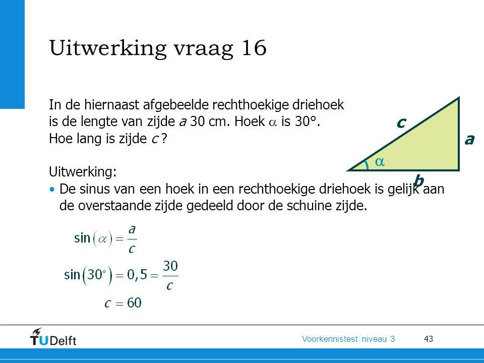 Uitwerking vraag 16 In de hiernaast afgebeelde rechthoekige driehoek. is de lengte van zijde a 30 cm. Hoek  is 30°.