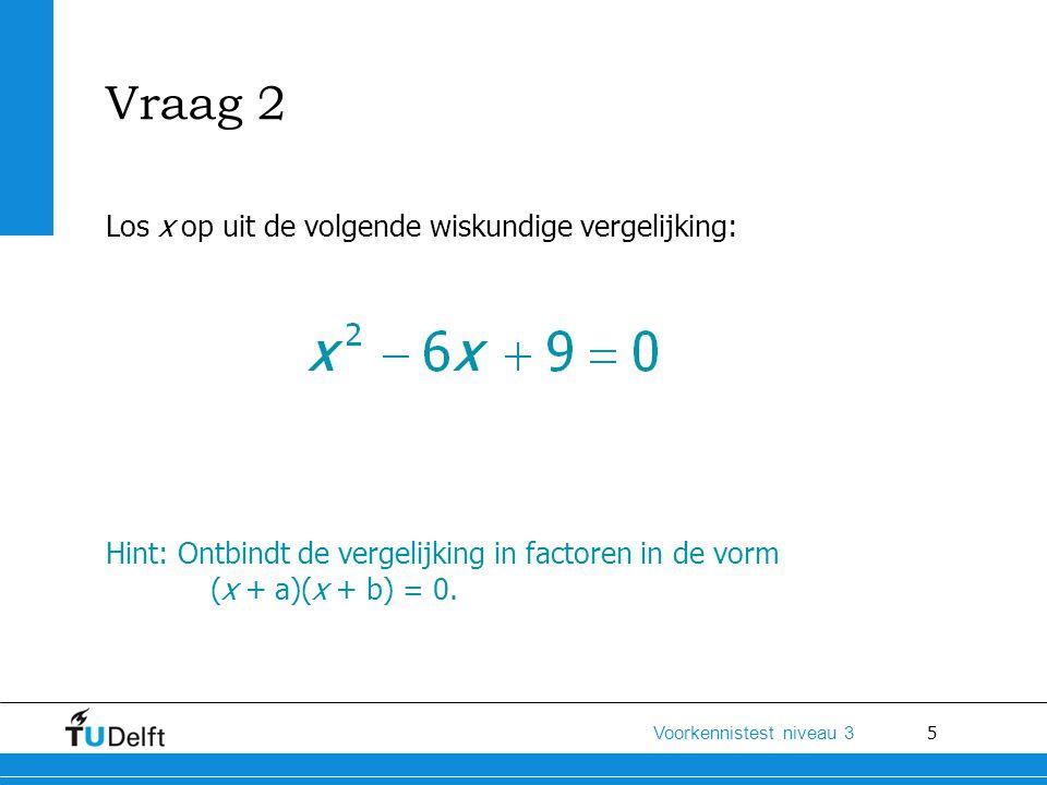 Vraag 2 Los x op uit de volgende wiskundige vergelijking: