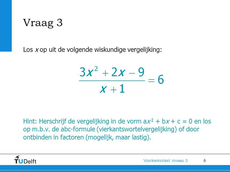 Vraag 3 Los x op uit de volgende wiskundige vergelijking: